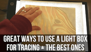 Great Ways to Use a Light Box for Tracing