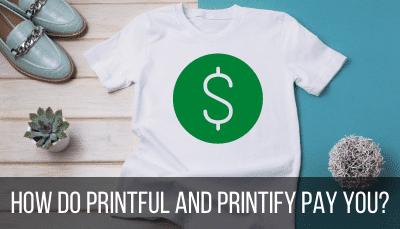 how do printful and printify pay you