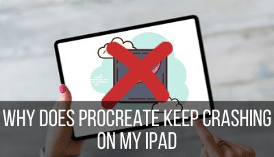 Why Does Procreate Keep Crashing on My iPad